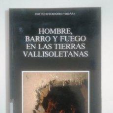 Libros de segunda mano: HOMBRE, BARRO Y FUEGO EN LAS TIERRAS VALLISOLETANAS. JOSE IGNACIO ROMERO VERGARA. TDK387. Lote 170547236