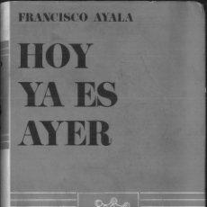 Libros de segunda mano: HOY YA ES AYER. FRANCISCO AYALA. Lote 170551533