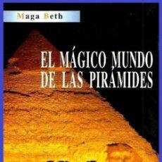 Libros de segunda mano: EL MAGICO MUNDO DE LAS PIRAMIDES. PIRAMIDOLOGIA PRACTICA Y ESOTERICA. MAGA BETH.. Lote 170562952