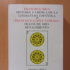 Libros de segunda mano: HISTORIA Y CRITICA DE LA LITERATURA ESPAÑOLA SIGLOS DE ORO: RENACIMIENTO / FRANCISCO LOPEZ ESTRADA. Lote 170650400