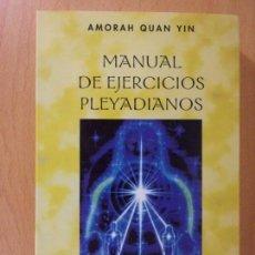 Libros de segunda mano: MANUAL DE EJERCICIOS PLEYADIANOS / AMORAH QUAN YIN / 2008. OBELISCO. Lote 170708655
