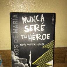 Libros de segunda mano: NUNCA SERÉ TU HEROE MARIA MENÉNDEZ-PONTE. Lote 170850425
