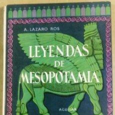 Libros de segunda mano: AMANDO LAZARO ROS, LEYENDAS DE MESOPOTAMIA, AGUILAR, 1956,. Lote 170873295