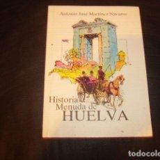 Libros de segunda mano: HISTORIA MENUDA DE HUELVA 1 . ANTONIO JOSE MARTINEZ NAVARRO. Lote 171016538