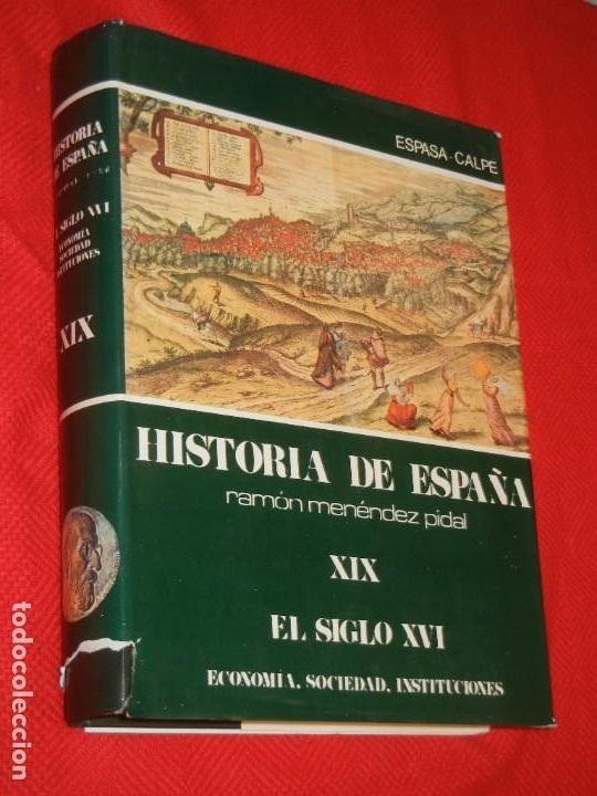 HISTORIA DE ESPAÑA - RAMON MENENDEZ PIDAL - EL SIGLO XVI - VOL. XIX - 1989 (Libros de Segunda Mano - Historia - Otros)