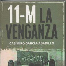 Libros de segunda mano: 11-M LA VENGANZA, CASIMIRO GARCÍA-ABADILLO LA ESFERA DE LOS LIBROS PRIMERA EDICIÓN 2004. Lote 171048217