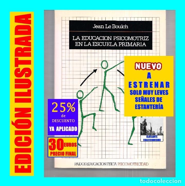 LA EDUCACIÓN PSICOMOTRIZ EN LA ESCUELA PRIMARIA - JEAN LE BOULCH PAIDÓS PSICOMOTRICIDAD - EXCELENTE (Libros de Segunda Mano - Pensamiento - Otros)