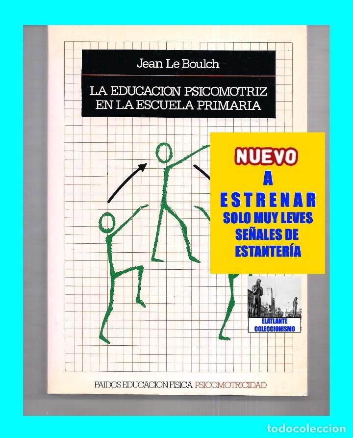 Libros de segunda mano: LA EDUCACIÓN PSICOMOTRIZ EN LA ESCUELA PRIMARIA - JEAN LE BOULCH PAIDÓS PSICOMOTRICIDAD - EXCELENTE - Foto 2 - 171113417