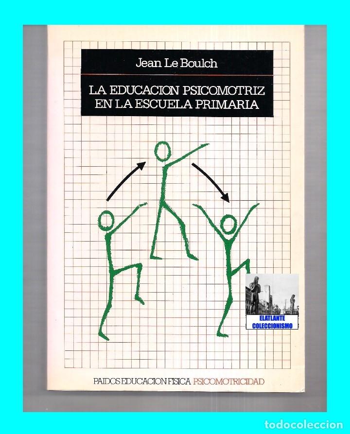 Libros de segunda mano: LA EDUCACIÓN PSICOMOTRIZ EN LA ESCUELA PRIMARIA - JEAN LE BOULCH PAIDÓS PSICOMOTRICIDAD - EXCELENTE - Foto 3 - 171113417