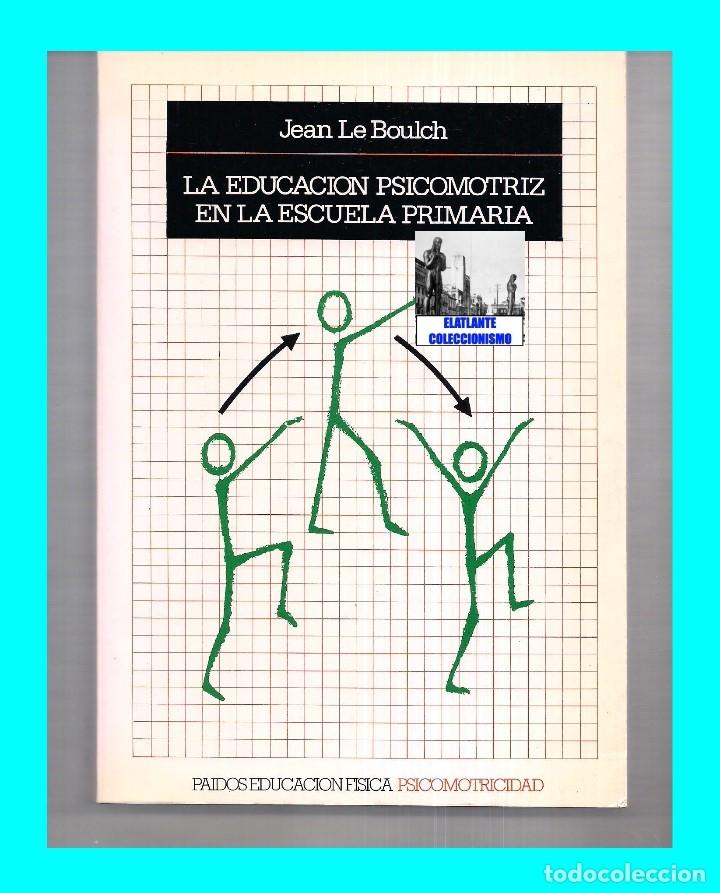 Libros de segunda mano: LA EDUCACIÓN PSICOMOTRIZ EN LA ESCUELA PRIMARIA - JEAN LE BOULCH PAIDÓS PSICOMOTRICIDAD - EXCELENTE - Foto 4 - 171113417