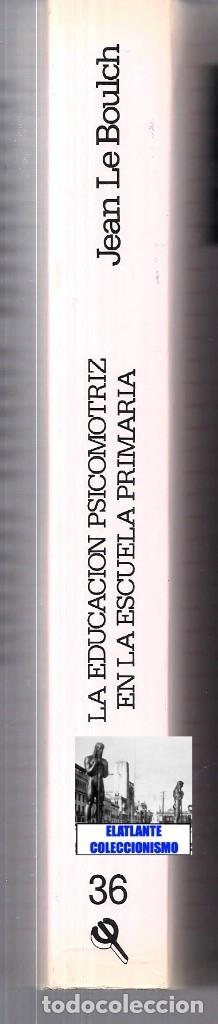 Libros de segunda mano: LA EDUCACIÓN PSICOMOTRIZ EN LA ESCUELA PRIMARIA - JEAN LE BOULCH PAIDÓS PSICOMOTRICIDAD - EXCELENTE - Foto 15 - 171113417