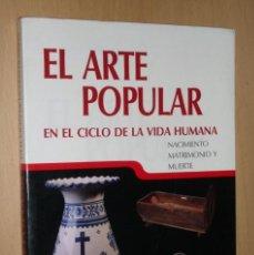 Libros de segunda mano: EL ARTE POPULAR, EN EL CICLO DE LA VIDA, NACIMIENTO, MATRIMONIO Y MUERTE. Lote 171178489