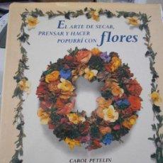 Libros de segunda mano: EL ARTE DE SECAR, PRENSAR Y HACER PUPURRÍ CON FLORES. CAROL PETELIN. CIRCULO DE LECTORES, 1997. TAPA. Lote 171219458