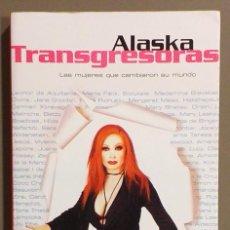 Libros de segunda mano: TRANSGRESORAS. LAS MUJERES QUE CAMBIARON SU MUNDO. ALASKA. MARTÍNEZ ROCA. 2003. MUY BUEN ESTADO! . Lote 171222055