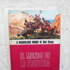 Libros de segunda mano: EL MARAVILLOSO MUNDO DE WALT DISNEY - EL MUNDO DE LA FRONTERA. Lote 171233615
