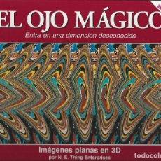 Libros de segunda mano: EL OJO MAGICO.IMAGENES PLANAS EN 3D. N.E. THING ENTERPRISES. Lote 171297848