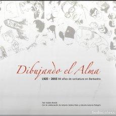 Libros de segunda mano: DIBUJANDO EL ALMA. 80 AÑOS DE CARICATURA EN BARBASTRO.1925-2005. TONI SOLANS BRANDI. Lote 171301622