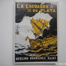 Livres d'occasion: AVELINO RODRÍGUEZ ELIAS LA ESCUADRA DE PLATA Y95155 . Lote 171316909