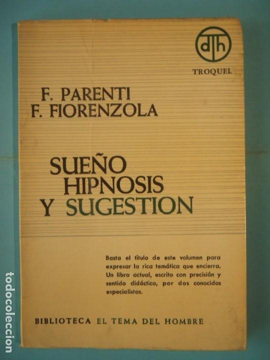 SUEÑO, HIPNOSIS Y SUGESTION- F. PARENTI / F. FIORENZOLA - EDICIONES TROQUEL, 1965 (Libros de Segunda Mano - Parapsicología y Esoterismo - Otros)