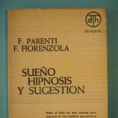 Libros de segunda mano: SUEÑO, HIPNOSIS Y SUGESTION- F. PARENTI / F. FIORENZOLA - EDICIONES TROQUEL, 1965. Lote 171325097