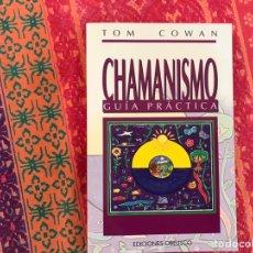 Libros de segunda mano: CHAMANISMO. GUÍA PRÁCTICA. TOM COWAN. COMO NUEVO. Lote 171327373