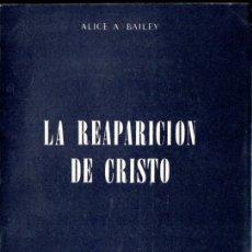 Libros de segunda mano: ALICE BAILEY : LA REAPARICIÓN DE CRISTO (KIER, 1979). Lote 171344883