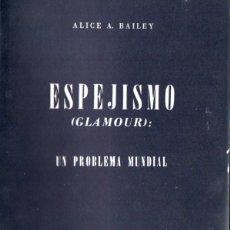 Libros de segunda mano: ALICE BAILEY : ESPEJISMO - GLAMOUR, UN PROBLEMA MUNDIAL (KIER, 1977). Lote 171345194
