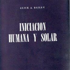 Libros de segunda mano: ALICE BAILEY : INICIACIÓN HUMANA Y SOLAR (KIER, 1976). Lote 171345324