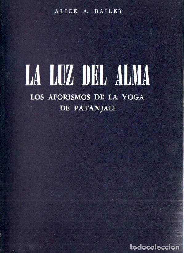 ALICE BAILEY : LA LUZ DEL ALMA - LOS AFORISMOS DE LA YOGA DE PATANJALI (KIER, 1976) (Libros de Segunda Mano - Parapsicología y Esoterismo - Otros)