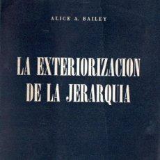 Libros de segunda mano: ALICE BAILEY : LA EXTERIORIZACIÓN DE LA JERARQUÍA (KIER, 1968). Lote 171346273