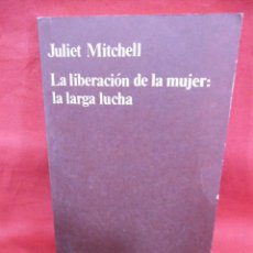 Libros de segunda mano: LA LIBERACION DE LA MUJER LA LARGA LUCHA - JULIET MITCHELL 1975 -ED CUADERNOS ANAGRAMA -. Lote 171349157