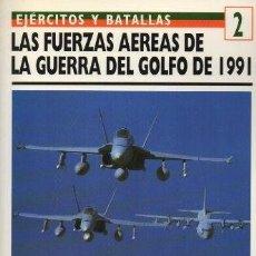 Libros de segunda mano: LAS FUERZAS AEREAS DE LA GUERRA DEL GOLFO 1991. EJERCITOS Y BATALLAS 2 - BRAYBROOK, R.- A-GUE-2422. Lote 171355484