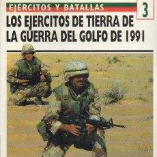 Libros de segunda mano: LOS EJERCITOS DE TIERRA DE LA GUERRA DEL GOLFO 1991. EJERCITOS Y BATALLAS Nº 3 - A-GUE-2423. Lote 171355628