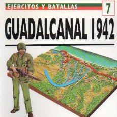 Libros de segunda mano: GUADALCANAL 1942. LOS MARINES DEVUELVEN EL GOLPE. EJERCITOS Y BATALLAS Nº 7 - A-GUE-2427. Lote 171355958
