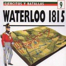 Libros de segunda mano: WATERLOO 1815. EJERCITOS Y BATALLAS Nº 9. EL NACIMIENTO DE LA EUROPA MODERNA - A-GUE-2429. Lote 171356088