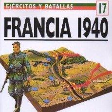 Libros de segunda mano: FRANCIA 1940. GUERRA RELAMPAGO EN EL OESTE. EJERCITOS Y BATALLAS Nº 17 - SHEPPERD, ALAN - A-GUE-2437. Lote 171356558
