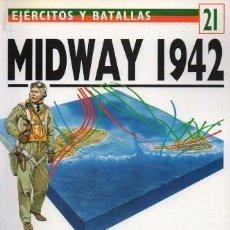 Libros de segunda mano: MIDWAY 1942. EJERCITOS Y BATALLAS Nº 21. MOMENTO CRUCIAL EN EL PACIFICO - HEALY, MARK - A-GUE-2440. Lote 171356817