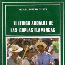 Libros de segunda mano: EL LEXICO ANDALUZ DE LAS COPLAS FLAMENCAS - ROPERO NUÑEZ, MIGUEL - A-FLA-0969. Lote 171360304