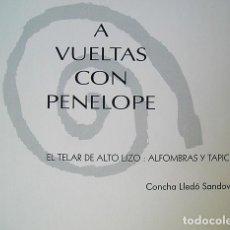 Libros de segunda mano: A VUELTAS CON PENÉLOPE. EL TELAR DE ALTO LIENZO: ALFOMBRAS Y TAPICES. CONCHA LLEDÓ SANDOVAL. 1995.. Lote 171368188
