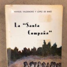 Libros de segunda mano: LA SANTA CONPAÑA. MANUEL VALDEMORO Y LÓPEZ DE BARÓ. EDITADO EN 1972. 334 PÁG + MAPAS.. Lote 171410834