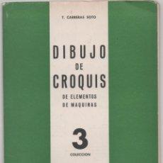 Libros de segunda mano: DIBUJO DE CROQUIS, DE ELEMENTOS DE MÁQUINAS.T. CARRERAS SOTO.. Lote 171421137