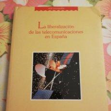 Libros de segunda mano: LA LIBERALIZACIÓN DE LAS TELECOMUNICACIONES EN ESPAÑA . Lote 171455609