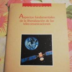 Libros de segunda mano: ASPECTOS FUNDAMENTALES DE LA LIBERALIZACIÓN DE LAS TELECOMUNICACIONES . Lote 171455654