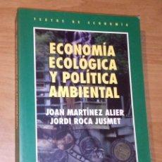 Libros de segunda mano: JOAN MARTÍNEZ ALIER, JORDI ROCA JUSMET - ECONOMÍA ECOLÓGICA Y POLÍTICA AMBIENTAL [EDICIÓN AMPLIADA]. Lote 170994767