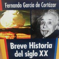 Libros de segunda mano: FERNANDO GARCÍA DE CORTÁZAR. BREVE HISTORIA DEL SIGLO XX. . Lote 171487505