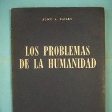 Libros de segunda mano: LOS PROBLEMAS DE LA HUMANIDAD - ALICE A. BAILEY - EDITORIAL KIER, 1957 (EN BUEN ESTADO). Lote 171499457