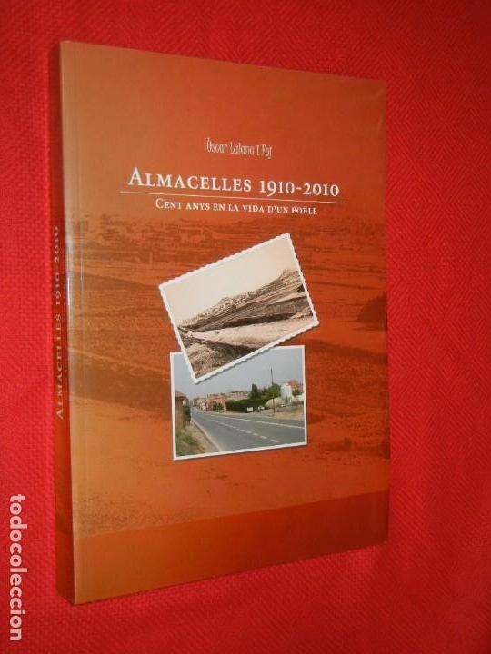 ALMACELLES 1910-2010. CENT ANYS DE LA VIDA D'UN POBLE, DE OSCAR LALANA I FOJ (Libros de Segunda Mano - Historia - Otros)