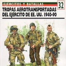 Libros de segunda mano: TROPAS AEROTRANSPORTADAS DE EE.UU. 1940-90. EJERCITOS Y BATALLAS Nº 32 - ROTTMAN, G.- A-GUE-2450. Lote 171532374
