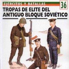 Libros de segunda mano: TROPAS DE ELITE DEL ANTIGUO BLOQUE SOVIETICO. EJERCITOS Y BATALLAS Nº 36 - ZALOGA, S. / LOOP, J. . Lote 171532705