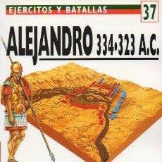 Libros de segunda mano: ALEJANDRO 334 - 323 A.C. EJERCITOS Y BATALLAS Nº 37 - WARRY, JOHN - A-GUE-2454. Lote 171532814